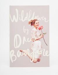 Книга Wildflower Дрю Бэрримор (Drew Barrymore) - Мульти Books