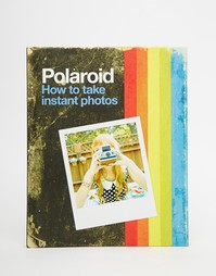 Книга Poloroid: How To Take Instant Photos - Мульти Books