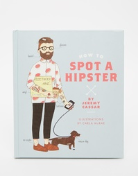 Книга How To Spot A Hipster - Мульти Books