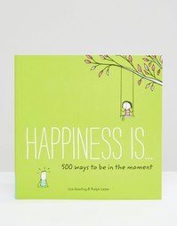 Книга Happiness Is: 500 Ways To Be In The Moment - Мульти Books