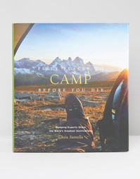 Книга Fifty Places To Camp Before You Die - Мульти Books