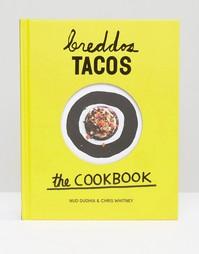Книга рецептов Breddos Tacos the Cookbook - Мульти Books