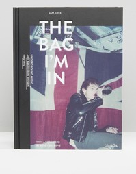 Книга The Bag Im In. Музыкальный стиль андерграунд и мода в Великобритании 1960-1990-х. - Мульти Books