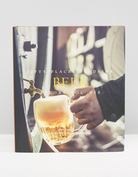 Книга Fifty Places To Drink Beer Before You Die - Мульти Books