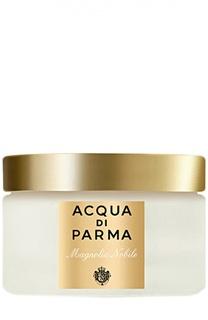 Парфюмированный крем Magnolia Nobile Acqua di Parma