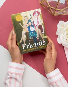 Книга Friends Are Cheaper Than Therapy - Мульти Books