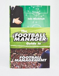 Книга The Football Manager Guide To Football Management - Мульти Books