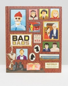 Книга Bad Dads Уэса Андерсона (Wes Anderson - Мульти Books