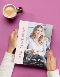 Книга A Year of Beautiful Eating от Madeleine Shaw - Мульти Books