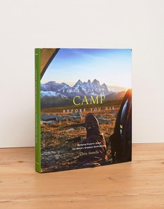 Путеводитель Fifty Places To Camp Before You Die - Мульти Books