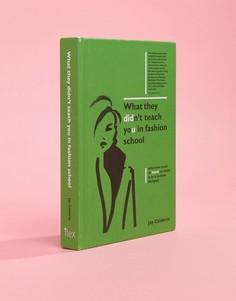 Книга What They Didnt Teach You In Fashion School - Мульти Books